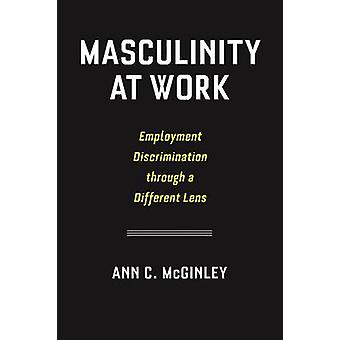 Masculinity at Work - Employment Discrimination Through a Different Le