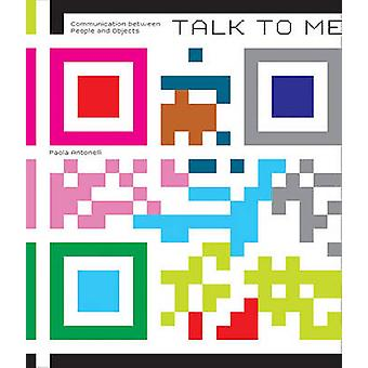 Talk to Me - Design and the Communication Between People and Objects b