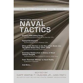 The U.S. Naval Institute on Naval Tactics by Usn (Ret ) Capt Wayne P