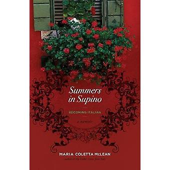 Summers in Supino - Becoming Italian by Maria Coletta McLean - 9781770