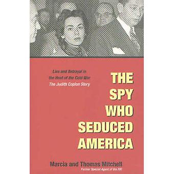 The Spy Who Seduced America - Lies and Betrayal in the Heat of the Col