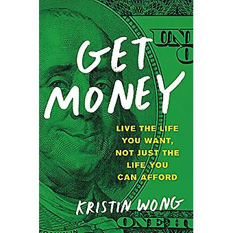 Get Money - Live the Life You Want - Not Just the Life You Can Afford