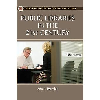 Public Libraries in the 21st Century by Prentice & Ann