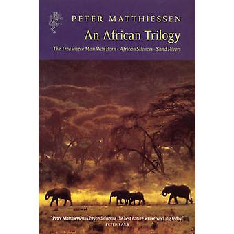 An African Trilogy by Peter Matthiessen