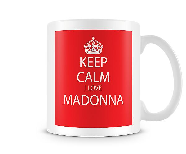 Keep Calm I Love Madonna Printed Mug