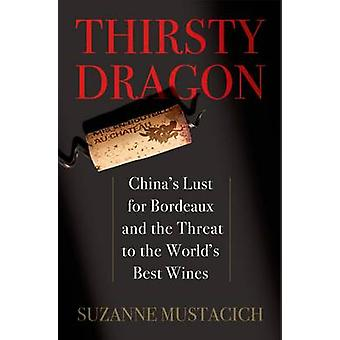 Thirsty Dragon - China's Lust for Bordeaux and the Threat to the World