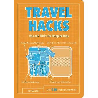 Travel Hacks - Tips and Tricks for Happier Trips by Dan Marshall - 978