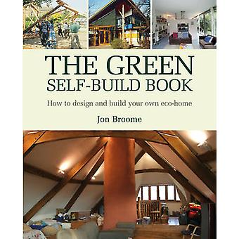 The Green Self-Build Book - How to Design and Build Your Own Eco-Home
