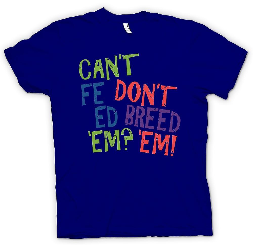 Mens T-shirt - Cant Feed Em, Don�t Breed Em - Funny