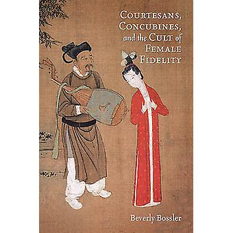 Courtesans - Concubines - and the Cult of Female Fidelity by Beverly