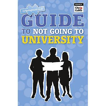 The NGTU Guide to Not Going to University by Andrew Shanahan - 978027