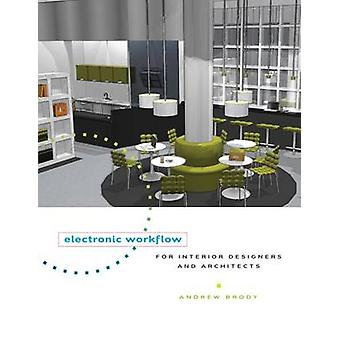 Electronic Workflow for Interior Designers and Architects by Andrew B