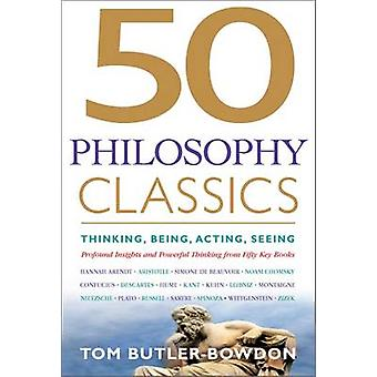 50 Philosophy Classics - Thinking - Being - Acting - Seeing - Profound