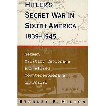 Hitler's Secret War in South America, 1939-45: German Military Espionage and Allied Counterespionage in Brazil