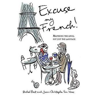 Excuse My French: Mastering the Lingo, Not Just the Language