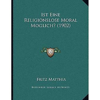 Ist Eine Religionslose Moral Moglich? (1902)