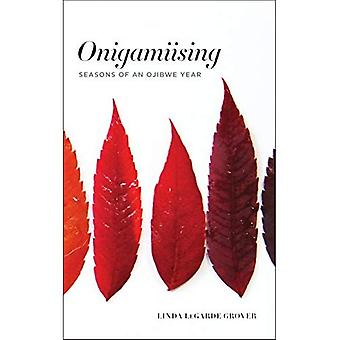 Onigamiising: Seasons of an� Ojibwe Year