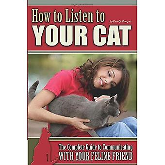 How to Listen to Your Cat: The Complete Guide to� Communicating with Your Feline Friend