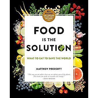 Ruoka on ratkaisu - mitä syödä pelastaa maailma--80 + reseptejä