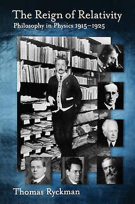 The Reign of Relativity Philosophy in Physics 19151925 by Ryckhomme & Thomas