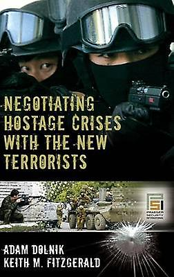 Negotiating Hostage Crises with the New Terrorists by Dolnik & Adam