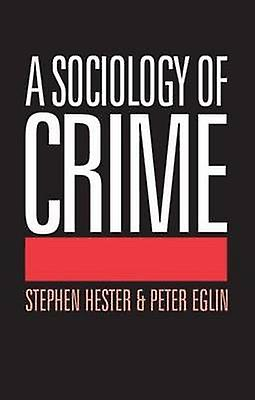 A Sociology of Crime by Hester & Stephen