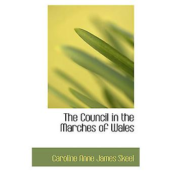The Council in the Marches of Wales by Anne James Skeel & Caroline