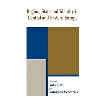 Region State and Identity in Central and Eastern Europe by Batt & Judy