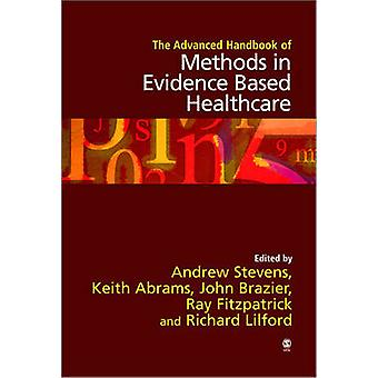 The Advanced Handbook of Methods in Evidence Based Healthcare by Stevens & Andrew