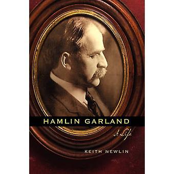 Hamlin Garland A Life by Newlin & Keith