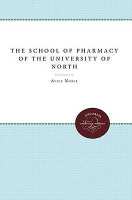 The School of Pharmacy of the University of North Carolina by Noble & Alice