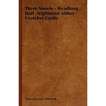 Three Novels  Headlong Hall  Nightmare Abbey  Crotchet Castle by Peacock & Thomas Love