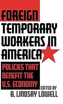 Foreign Temporary Workers in America Policies That Benefit the U.S. Economy by Faibleell & Briant Lindsay
