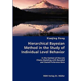 Hierarchical Bayesian Method in the Study of Individual Level Behavior In the Context of Discrete Choice Modeling with Revealed and Stated Preference Data by Dong & Xiaojing