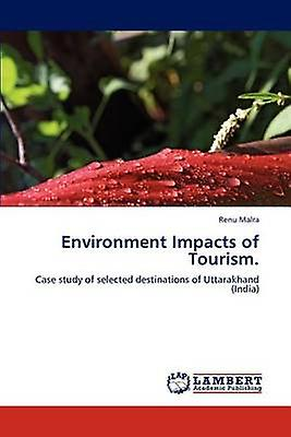 Environment Impacts of Tourism. by Malra & Renu