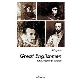 Great Englishmen of the Sixteenth Century Philip Sidney Thomas More Walter Ralegh Edmund Spenser Francis Bacon and William Shakespeare by Lee & Sidney