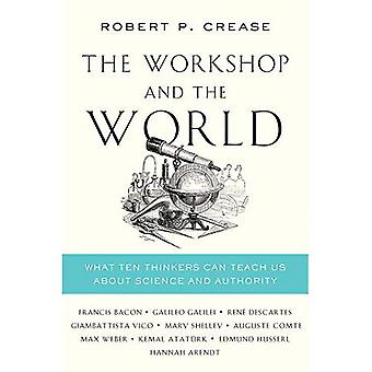 The Workshop and the World: What Ten Thinkers Can Teach Us About Science� and Authority