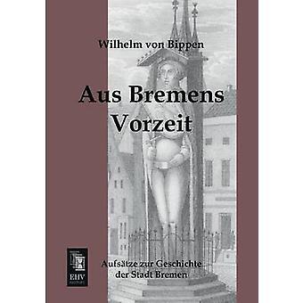 Aus Bremens Vorzeit by Von Bippen & Wilhelm