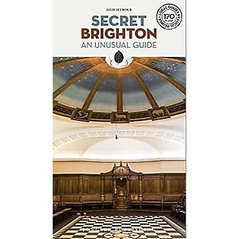 Secret Brighton - An Unusual Travel Guide by Secret Brighton - An Unu