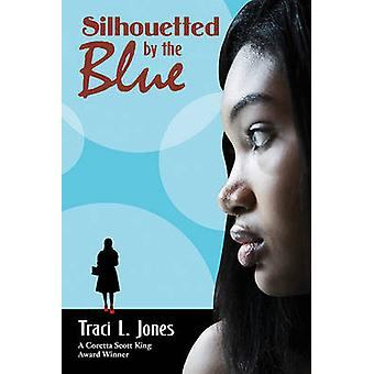 Silhouetted by the Blue by Traci L Jones - 9780374369149 Book