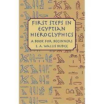 First Steps in Egyptian - A Book for Beginners - 1895 (Facsimile editio