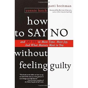 How to Say No Without Feeling Guilty - And Say Yes to More Time - and