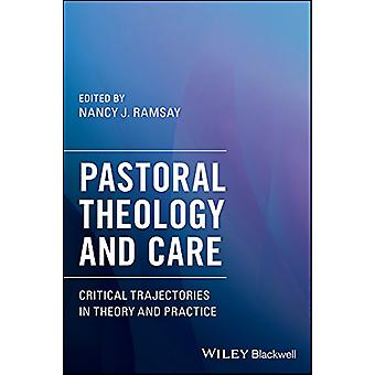Pastoral Theology and Care - Critical Trajectories in Theory and Pract
