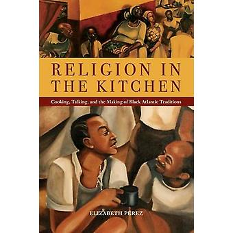 Religion in the Kitchen - Cooking - Talking - and the Making of Black