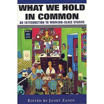 What We Hold in Common - An Introduction to Working Class Studies by J
