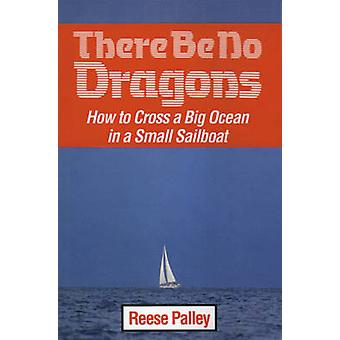 There be No Dragons - How to Cross a Big Ocean in a Small Sailboat by