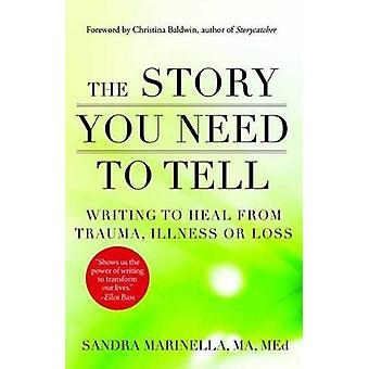 The Story You Need to Tell - Writing to Heal from Trauma - Illness - o