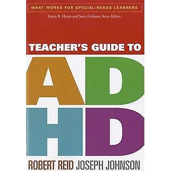 Teacher's Guide to ADHD by Robert Reid - Joseph Johnson - 97816091897