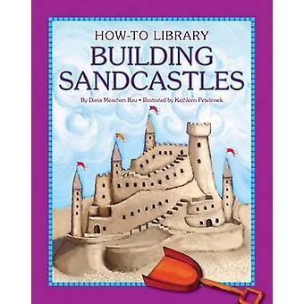 Building Sandcastles by Dana Meachen Rau - Katie Marsico - 9781610806
