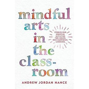 Mindful Arts in the Classroom - Stories and Creative Activities for So
